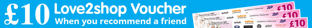 £10 Love2Shop voucher when you recommend a friend