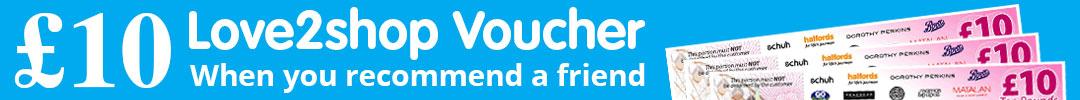 £10 Love2Shop voucher when you recommend a friend